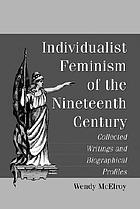 Individualist feminism of the nineteenth century : collected writings and biographical profiles