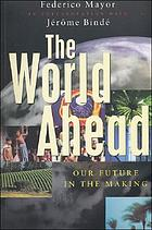 The world ahead : our future in the making
