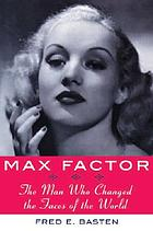 Max Factor : the man who changed the faces of the world