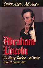 Think anew, act anew : Abraham Lincoln on slavery, freedom, and union