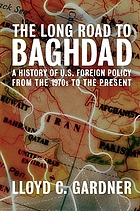 The long road to Baghdad : a history of U.S. foreign policy from the 1970s to the present