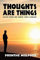 Thoughts are things : essays selected from the White Cross Library