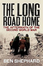The long road home : the aftermath of the Second World War