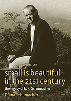 Small is beautiful in the 21st century : the legacy of E.F. Schumacher