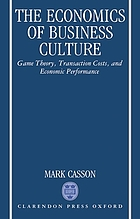 The economics of business culture : game theory, transaction costs, and economic performance