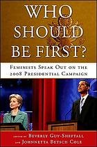 Who should be first? : feminists speak out on the 2008 presidential campaign