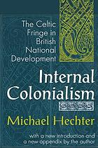 Internal colonialism : the Celtic fringe in British national development, 1536-1966