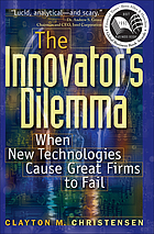 The innovator's dilemma : when new technologies cause great firms to fail