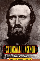 Stonewall Jackson : the man, the soldier, the legend