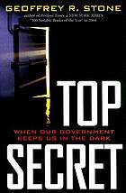 Top secret : when our government keeps us in the dark