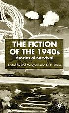 The fiction of the 1940s : stories of survival