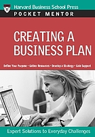 Creating a business plan : expert solutions to everyday challenges