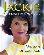 Jackie Kennedy Onassis : woman of courage
