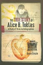 The true story of Alice B. Toklas : a study of three autobiographies
