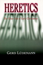 Heretics : the other side of early Christianity