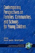 Contemporary perspectives on families, communities, and schools for young children