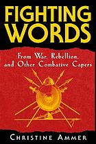 Fighting words : from war, rebellion, and other combative capers