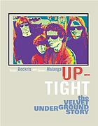 Up-tight : the Velvet Underground story