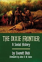 The Dixie frontier a social history of the southern frontier from the first transmontane beginnings to the Civil War