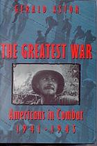 The greatest war : Americans in combat, 1941-1945