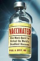 Vaccinated : one man's quest to defeat the world's deadliest diseases