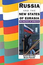 Russia and the new states of Eurasia : the politics of upheaval