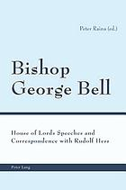 Bishop George Bell : House of Lords speeches and correspondence with Rudolf Hess