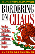 Bordering on chaos : guerrillas, stockbrokers, politicians, and Mexico's road to prosperity