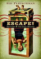 Escape! : the story of the great Houdini