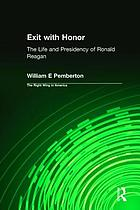 Exit with honor the life and presidency of Ronald Reagan