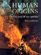 Human origins : the story of our species