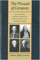 The pursuit of certainty : David Hume, Jeremy Bentham, John Stuart Mill, Beatrice Webb