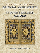 A descriptive catalogue of oriental manuscripts at St John's college, Oxford A descriptive catalogue of Oriental manuscripts at St John's College, Oxford