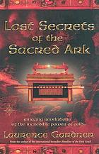 Lost secrets of the Sacred Ark : amazing revelations of the incredible power of gold