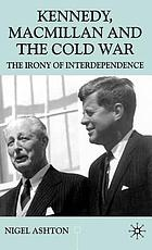 Kennedy, Macmillan, and the Cold War : the irony of interdependence