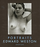 Portraits/ Edward Weston ; foreword by Coile Weston ; biographical essay by Susan Morgan