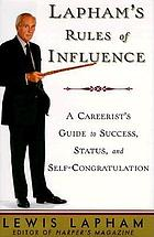 Lapham's rules of influence : a careerist's guide to success, status, and self-congratulation