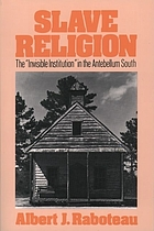 "Slave religion : the ""invisible institution"" in the Antebellum South"