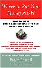 Where to put your money now : how to make super-safe investments and secure your future