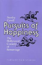Pursuits of happiness : the Hollywood comedy of remarriage