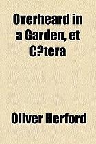 Overheard in a garden, et cætera