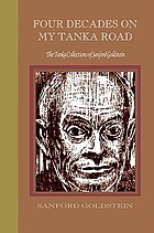 Four decades on my tanka road : the tanka collections of Sanford Goldstein