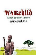War child : a child soldier's storyWarchild : a boy soldier's story