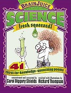 Science, fresh squeezed! : 41 thirst-for-knowledge-quenching poems