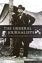 The general and the journalists : Ulysses S. Grant, Horace Greeley, and Charles Dana