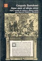 Jaque mate al obispo virrey : siglo y medio de sátiras y libelos contra don Juan de Palafox y Mendoza