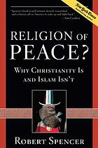 Religion of peace? : why Christianity is and Islam isn't