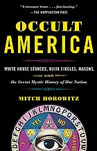 Occult America : White House séances, ouija circles, masons, and the secret mystic history of our nation