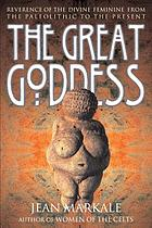 The great goddess : reverence of the divine feminine from the Paleolithic to the present