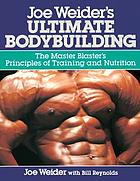 Joe Weider's ultimate bodybuilding : the master blaster's principles of training and nutrition